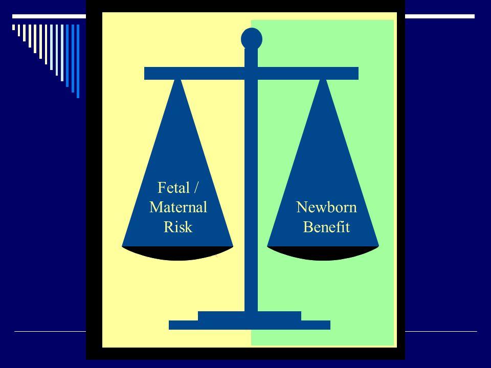 Fetal / Maternal Risk Newborn Benefit B. Sibai