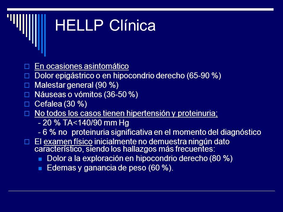 HELLP Clínica En ocasiones asintomático Dolor epigástrico o en hipocondrio derecho (65-90 %) Malestar general (90 %) Náuseas o vómitos (36-50 %) Cefal