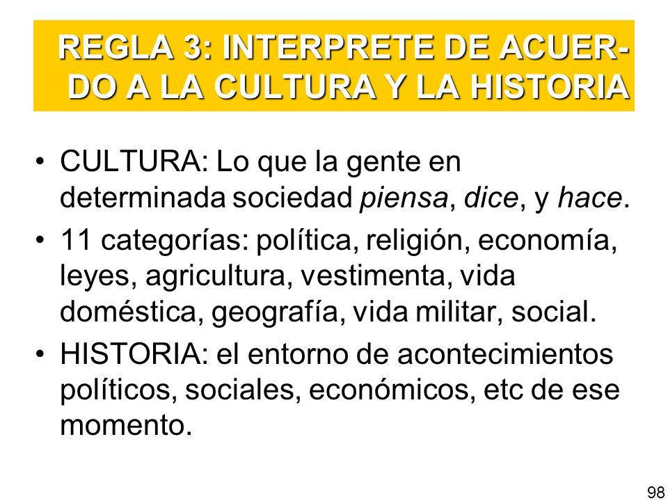 REGLA 3: INTERPRETE DE ACUER- DO A LA CULTURA Y LA HISTORIA CULTURA: Lo que la gente en determinada sociedad piensa, dice, y hace. 11 categorías: polí