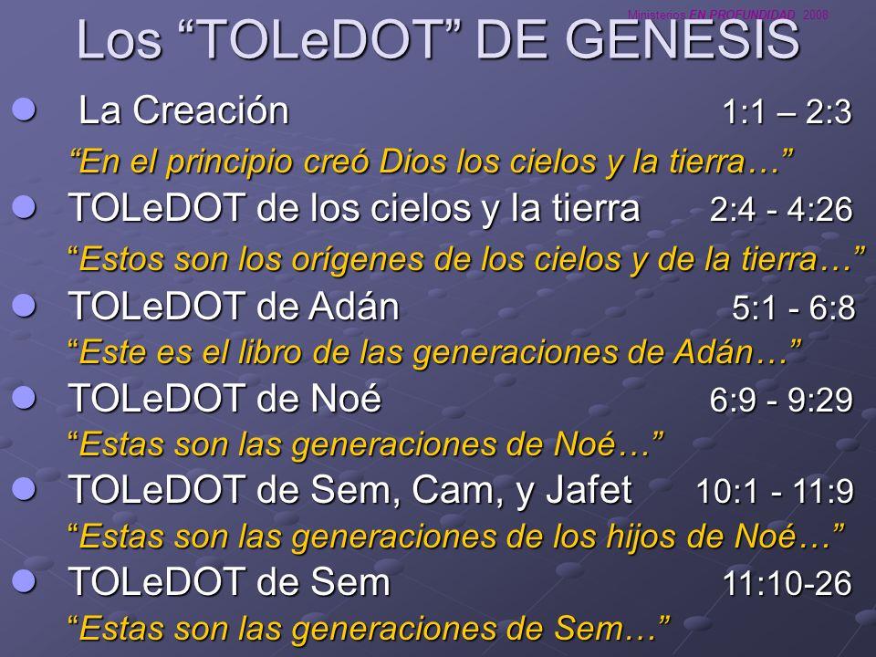Ministerios EN PROFUNDIDAD 2008 Los TOLeDOT DE GENESIS La Creación 1:1 – 2:3 La Creación 1:1 – 2:3 En el principio creó Dios los cielos y la tierra… T