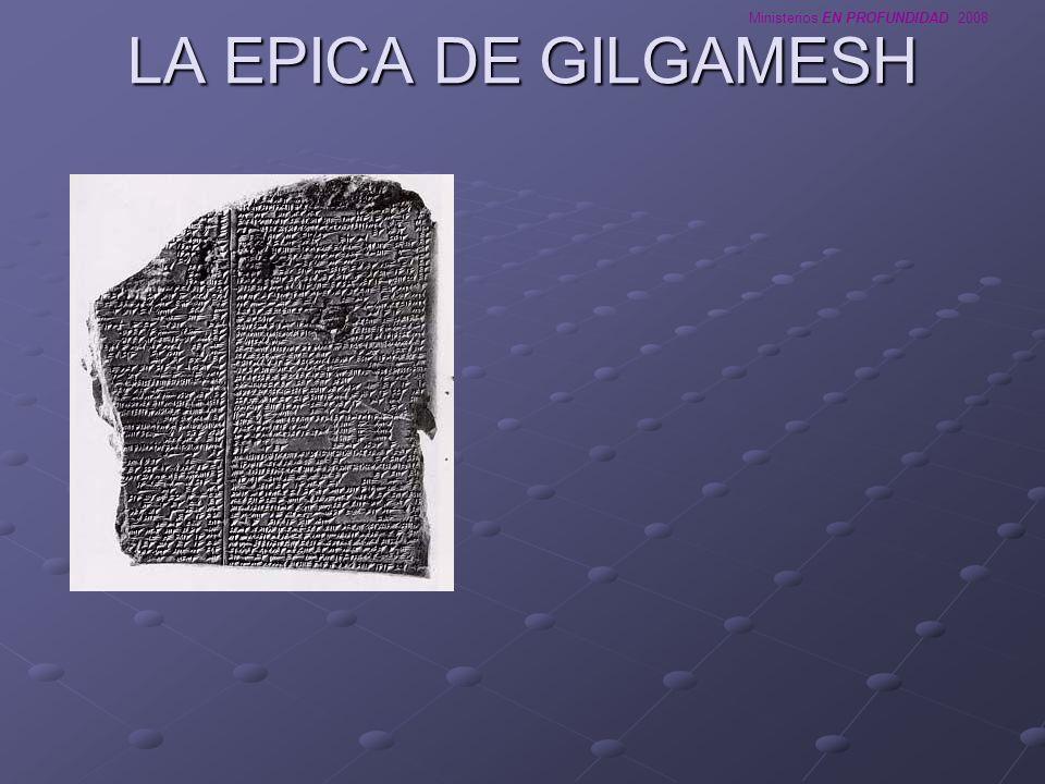 Ministerios EN PROFUNDIDAD 2008 LA EPICA DE GILGAMESH