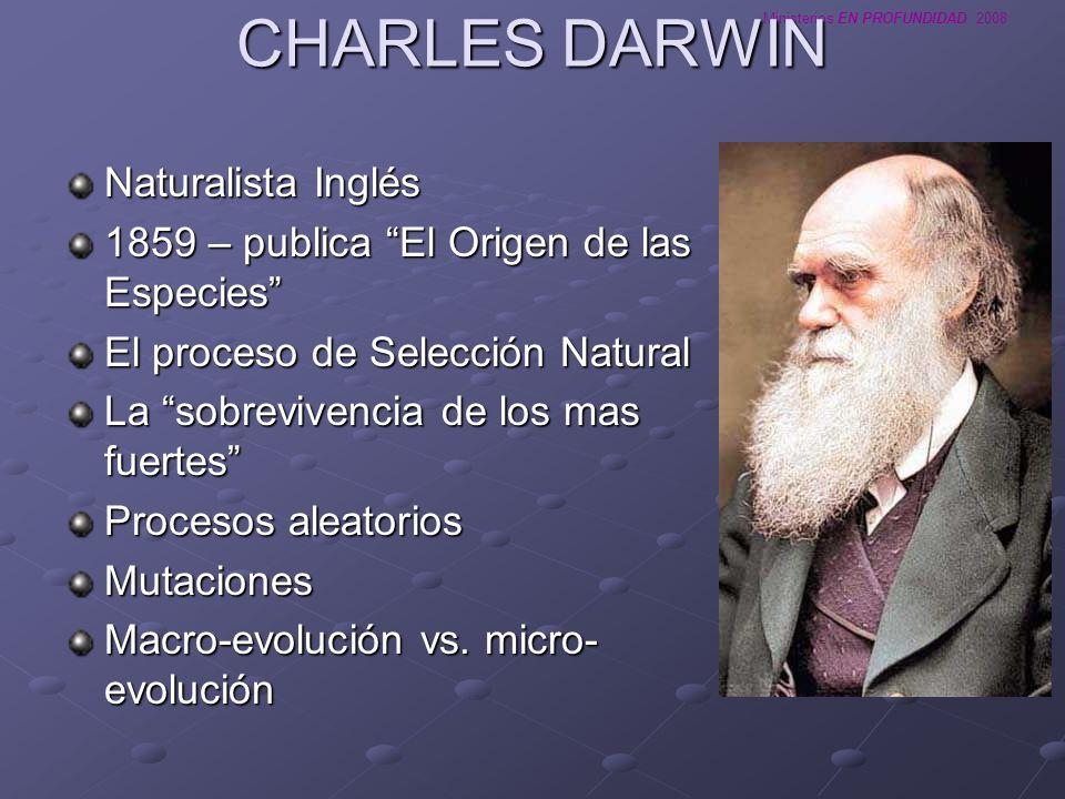 Ministerios EN PROFUNDIDAD 2008 CHARLES DARWIN Naturalista Inglés 1859 – publica El Origen de las Especies El proceso de Selección Natural La sobreviv