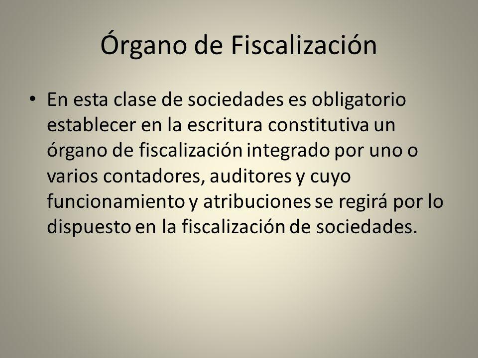 Órgano de Fiscalización En esta clase de sociedades es obligatorio establecer en la escritura constitutiva un órgano de fiscalización integrado por un