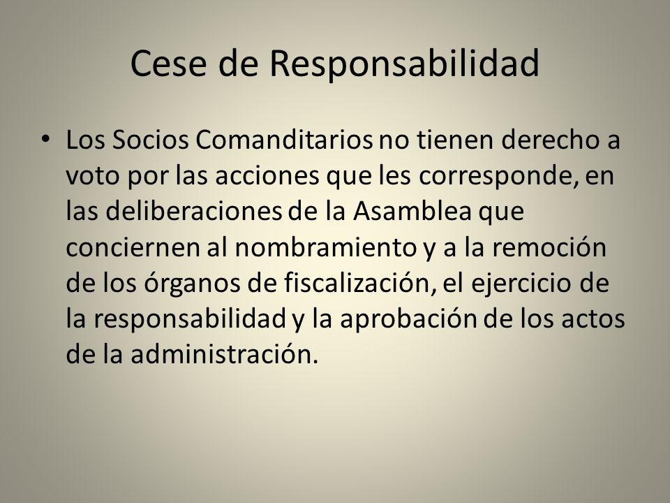 Cese de Responsabilidad Los Socios Comanditarios no tienen derecho a voto por las acciones que les corresponde, en las deliberaciones de la Asamblea q
