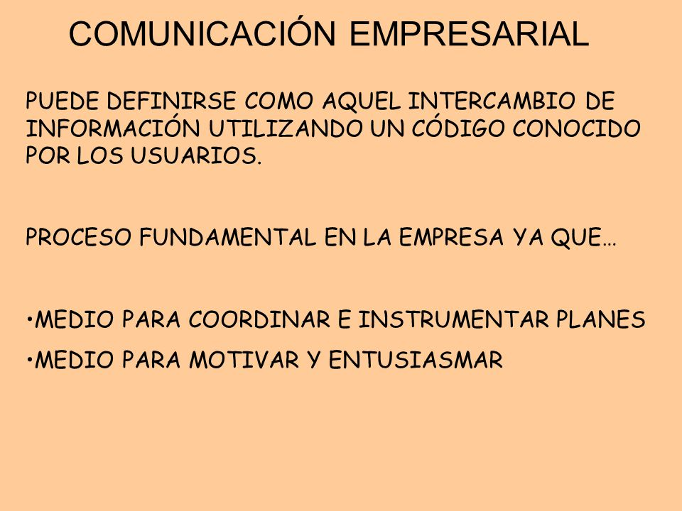 COMUNICACIÓN EMPRESARIAL PUEDE DEFINIRSE COMO AQUEL INTERCAMBIO DE INFORMACIÓN UTILIZANDO UN CÓDIGO CONOCIDO POR LOS USUARIOS. PROCESO FUNDAMENTAL EN