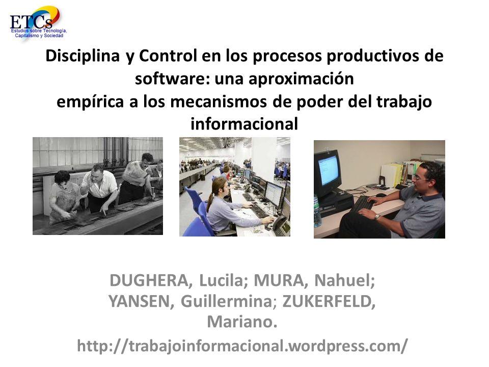 Disciplina y Control en los procesos productivos de software: una aproximación empírica a los mecanismos de poder del trabajo informacional DUGHERA, L