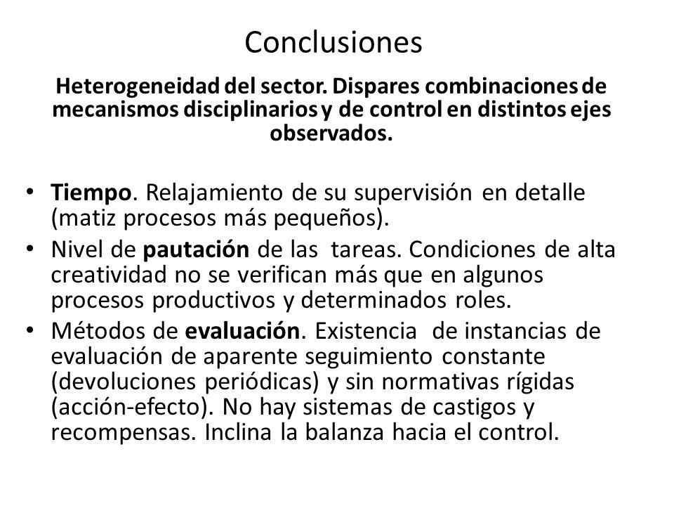 Conclusiones Heterogeneidad del sector. Dispares combinaciones de mecanismos disciplinarios y de control en distintos ejes observados. Tiempo. Relajam