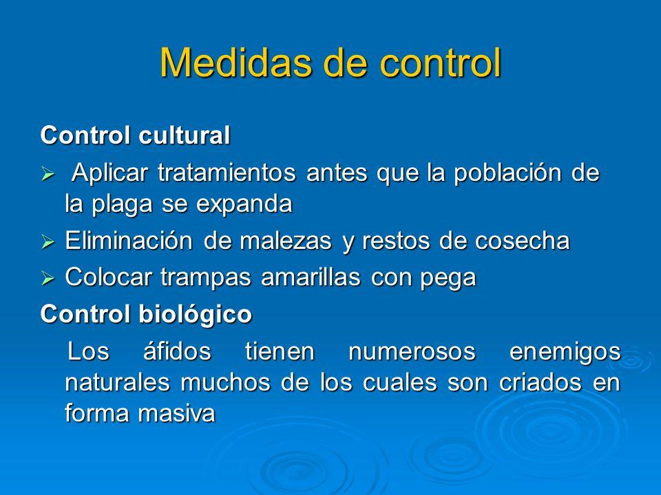 Medidas de control Control cultural Aplicar tratamientos antes que la población de la plaga se expanda Aplicar tratamientos antes que la población de