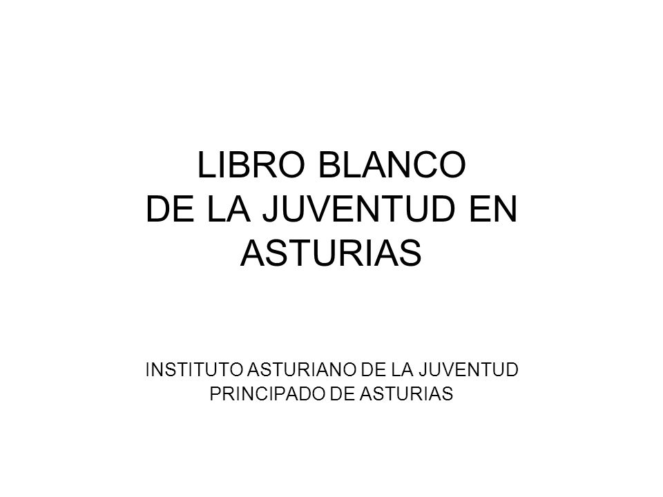LIBRO BLANCO DE LA JUVENTUD EN ASTURIAS INSTITUTO ASTURIANO DE LA JUVENTUD PRINCIPADO DE ASTURIAS