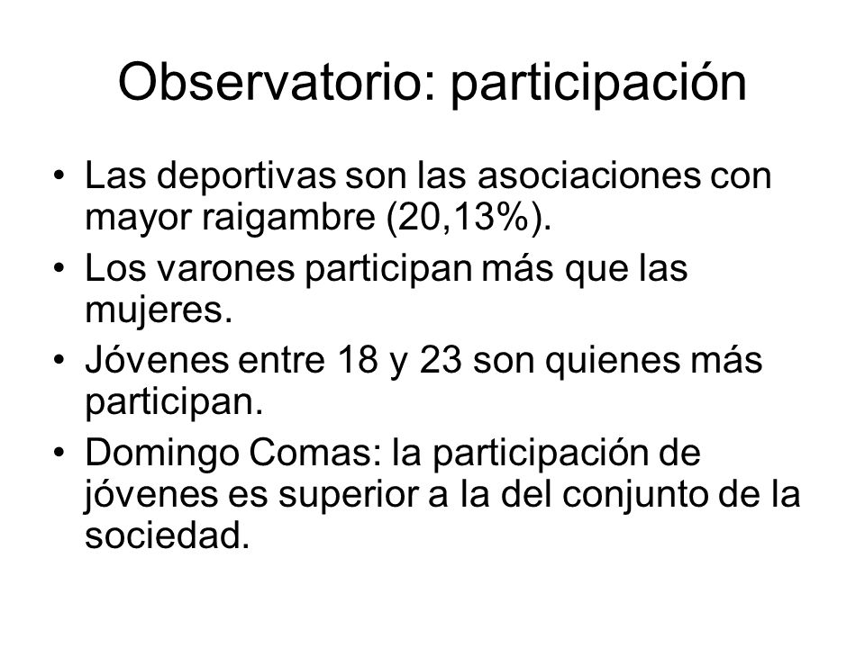 Observatorio: participación Las deportivas son las asociaciones con mayor raigambre (20,13%). Los varones participan más que las mujeres. Jóvenes entr