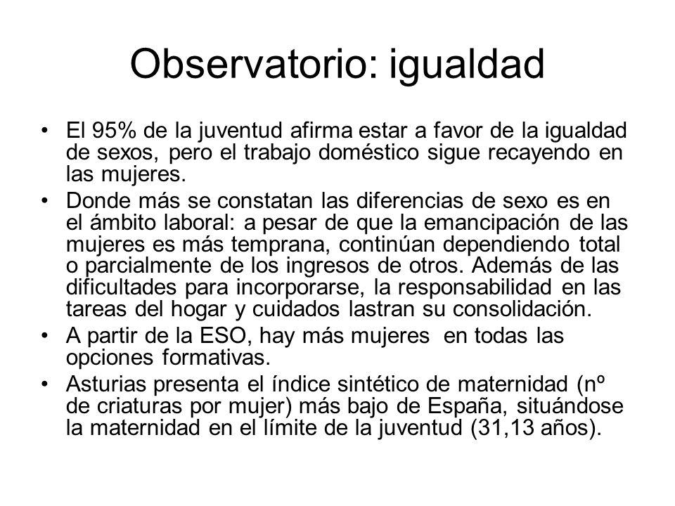 Observatorio: igualdad El 95% de la juventud afirma estar a favor de la igualdad de sexos, pero el trabajo doméstico sigue recayendo en las mujeres. D
