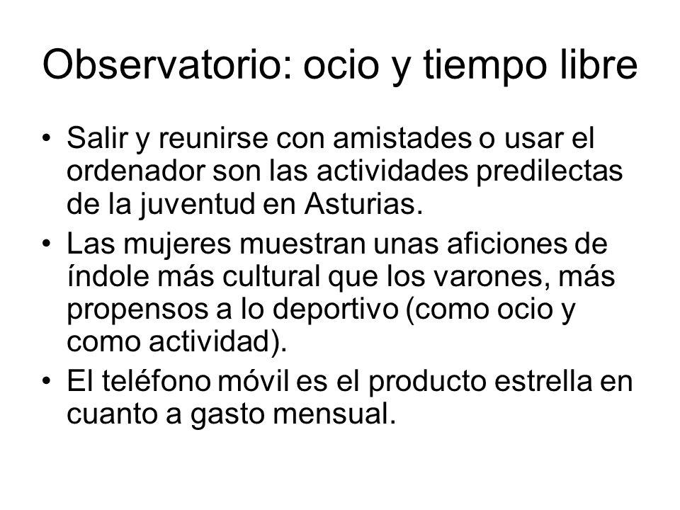 Observatorio: ocio y tiempo libre Salir y reunirse con amistades o usar el ordenador son las actividades predilectas de la juventud en Asturias. Las m