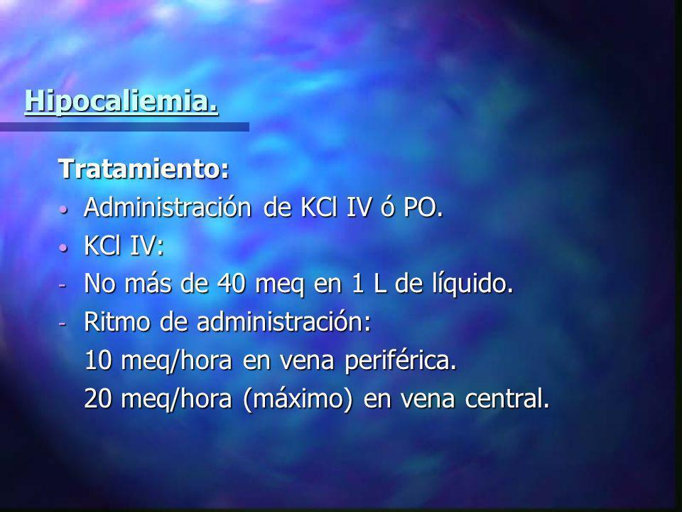 Hipocaliemia. Tratamiento: Administración de KCl IV ó PO. Administración de KCl IV ó PO. KCl IV: KCl IV: - No más de 40 meq en 1 L de líquido. - Ritmo