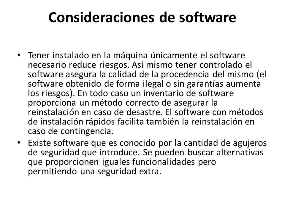 Consideraciones de software Tener instalado en la máquina únicamente el software necesario reduce riesgos. Así mismo tener controlado el software aseg
