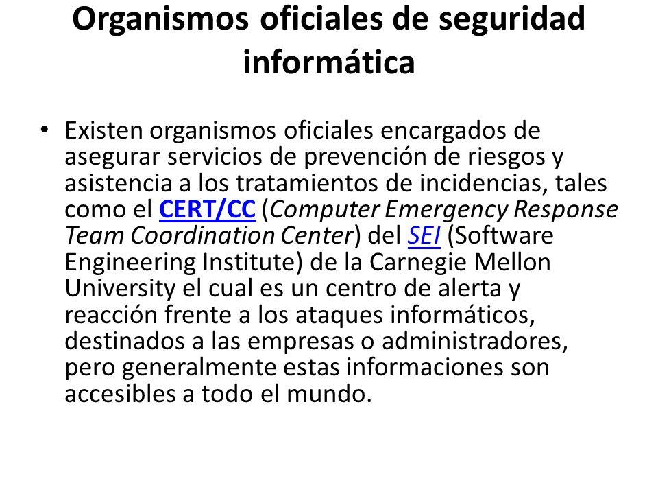 Organismos oficiales de seguridad informática Existen organismos oficiales encargados de asegurar servicios de prevención de riesgos y asistencia a lo