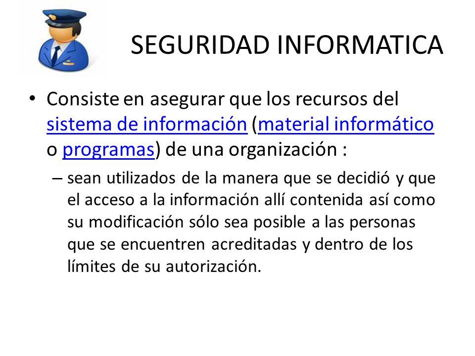 SEGURIDAD INFORMATICA Consiste en asegurar que los recursos del sistema de información (material informático o programas) de una organización : sistem