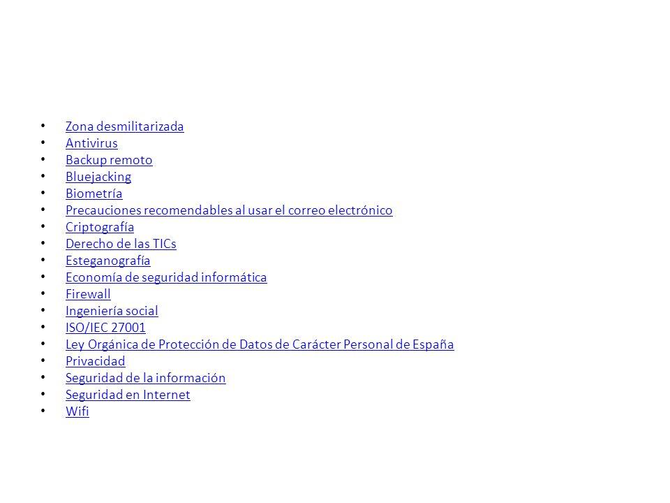 Zona desmilitarizada Antivirus Backup remoto Bluejacking Biometría Precauciones recomendables al usar el correo electrónico Criptografía Derecho de la