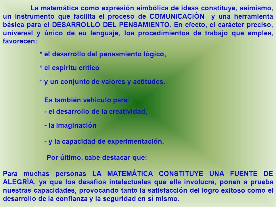 La matemática como expresión simbólica de ideas constituye, asimismo, un instrumento que facilita el proceso de COMUNICACIÓN y una herramienta básica para el DESARROLLO DEL PENSAMIENTO.