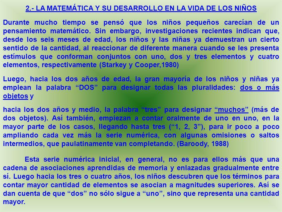2.- LA MATEMÁTICA Y SU DESARROLLO EN LA VIDA DE LOS NIÑOS Durante mucho tiempo se pensó que los niños pequeños carecían de un pensamiento matemático.