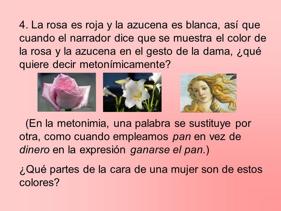 4. La rosa es roja y la azucena es blanca, así que cuando el narrador dice que se muestra el color de la rosa y la azucena en el gesto de la dama, ¿qu
