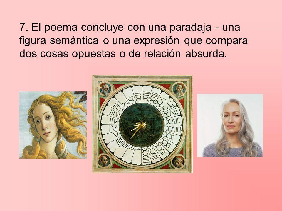7. El poema concluye con una paradaja - una figura semántica o una expresión que compara dos cosas opuestas o de relación absurda.
