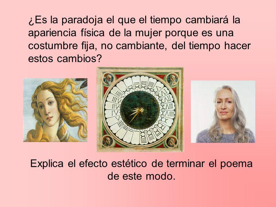 ¿Es la paradoja el que el tiempo cambiará la apariencia física de la mujer porque es una costumbre fija, no cambiante, del tiempo hacer estos cambios?