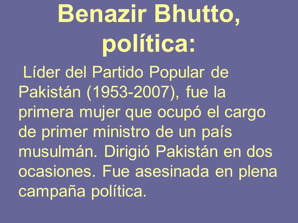 Benazir Bhutto, política: Líder del Partido Popular de Pakistán (1953-2007), fue la primera mujer que ocupó el cargo de primer ministro de un país mus