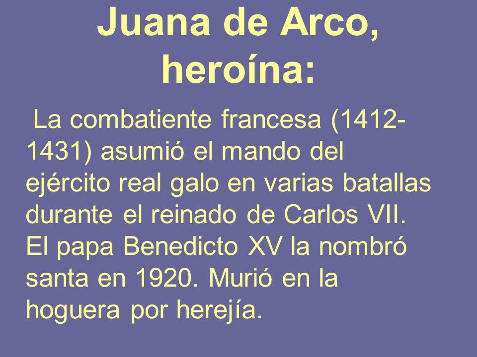 Juana de Arco, heroína: La combatiente francesa (1412- 1431) asumió el mando del ejército real galo en varias batallas durante el reinado de Carlos VI