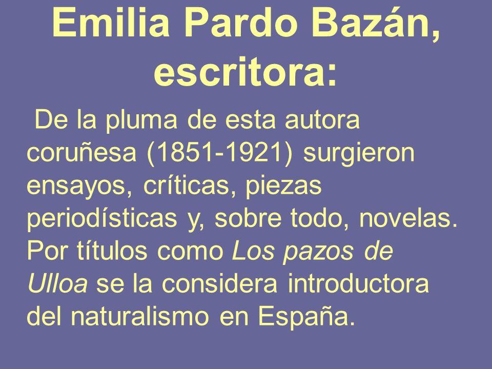 Emilia Pardo Bazán, escritora: De la pluma de esta autora coruñesa (1851-1921) surgieron ensayos, críticas, piezas periodísticas y, sobre todo, novela