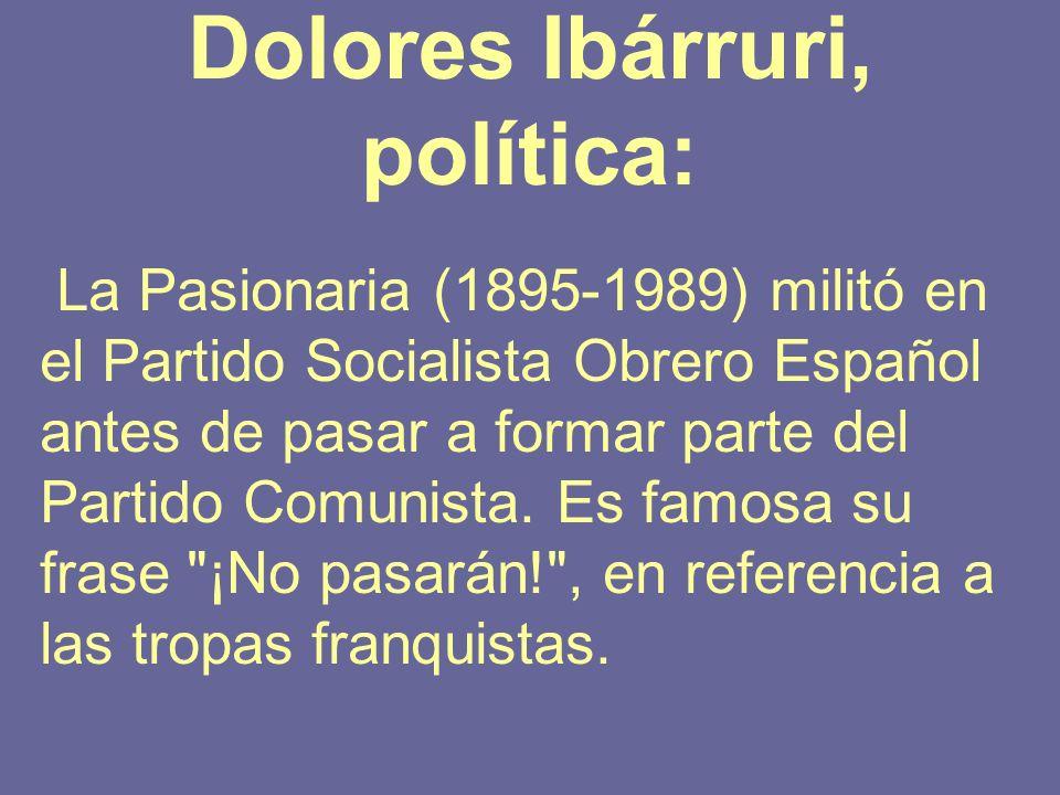 Dolores Ibárruri, política: La Pasionaria (1895-1989) militó en el Partido Socialista Obrero Español antes de pasar a formar parte del Partido Comunis