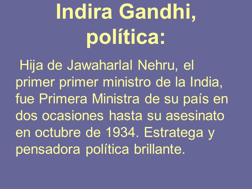 Indira Gandhi, política: Hija de Jawaharlal Nehru, el primer primer ministro de la India, fue Primera Ministra de su país en dos ocasiones hasta su as