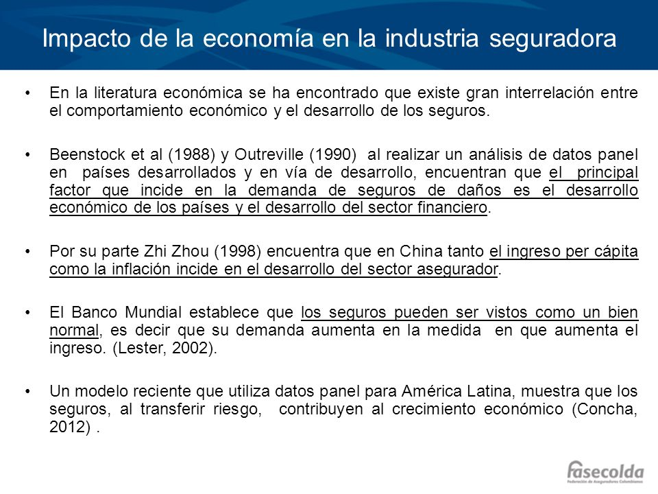 Impacto de la economía en la industria seguradora En la literatura económica se ha encontrado que existe gran interrelación entre el comportamiento ec