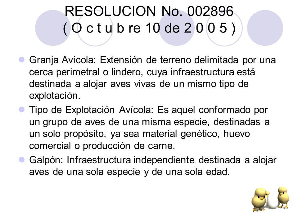 RESOLUCION No. 002896 ( O c t u b re 10 de 2 0 0 5 ) Granja Avícola: Extensión de terreno delimitada por una cerca perimetral o lindero, cuya infraest