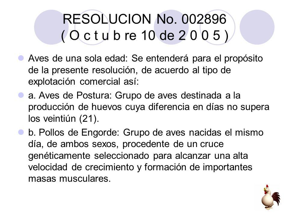 RESOLUCION No. 002896 ( O c t u b re 10 de 2 0 0 5 ) Aves de una sola edad: Se entenderá para el propósito de la presente resolución, de acuerdo al ti