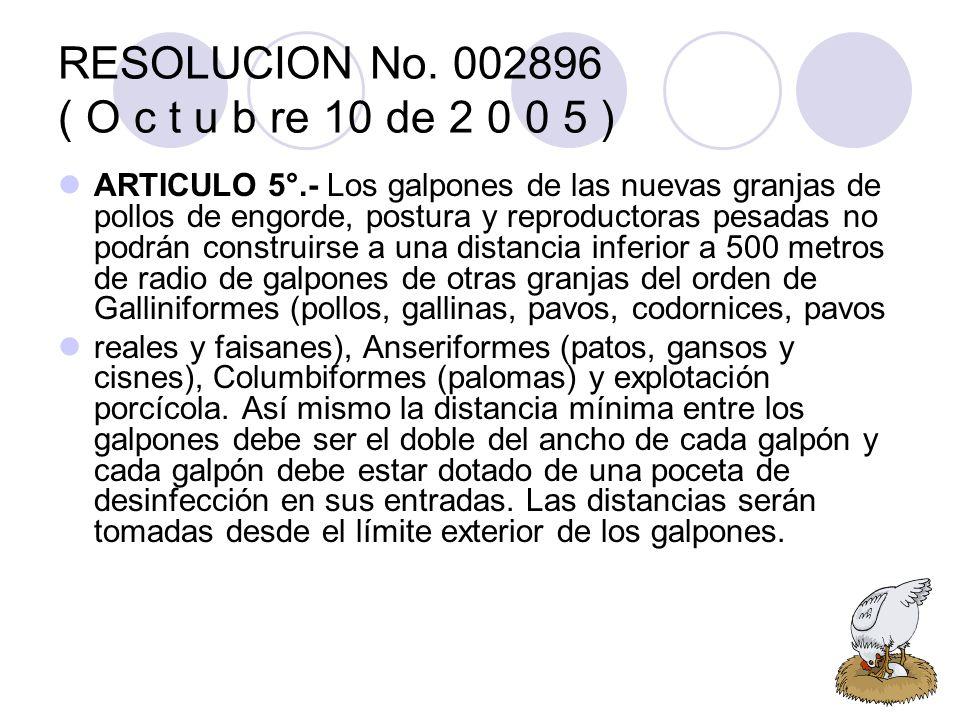 RESOLUCION No. 002896 ( O c t u b re 10 de 2 0 0 5 ) ARTICULO 5°.- Los galpones de las nuevas granjas de pollos de engorde, postura y reproductoras pe
