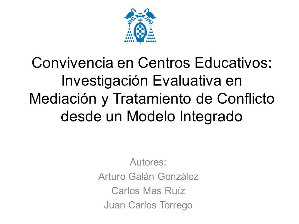 Convivencia en Centros Educativos: Investigación Evaluativa en Mediación y Tratamiento de Conflicto desde un Modelo Integrado Autores: Arturo Galán Go