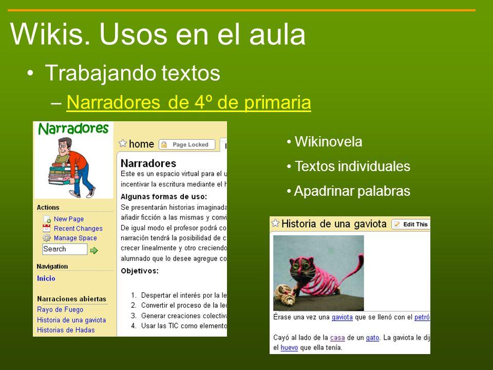 Wikis. Usos en el aula Trabajando textos –Narradores de 4º de primariaNarradores de 4º de primaria Wikinovela Textos individuales Apadrinar palabras