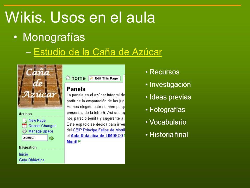 Wikis. Usos en el aula Monografías –Estudio de la Caña de AzúcarEstudio de la Caña de Azúcar Recursos Investigación Ideas previas Fotografías Vocabula