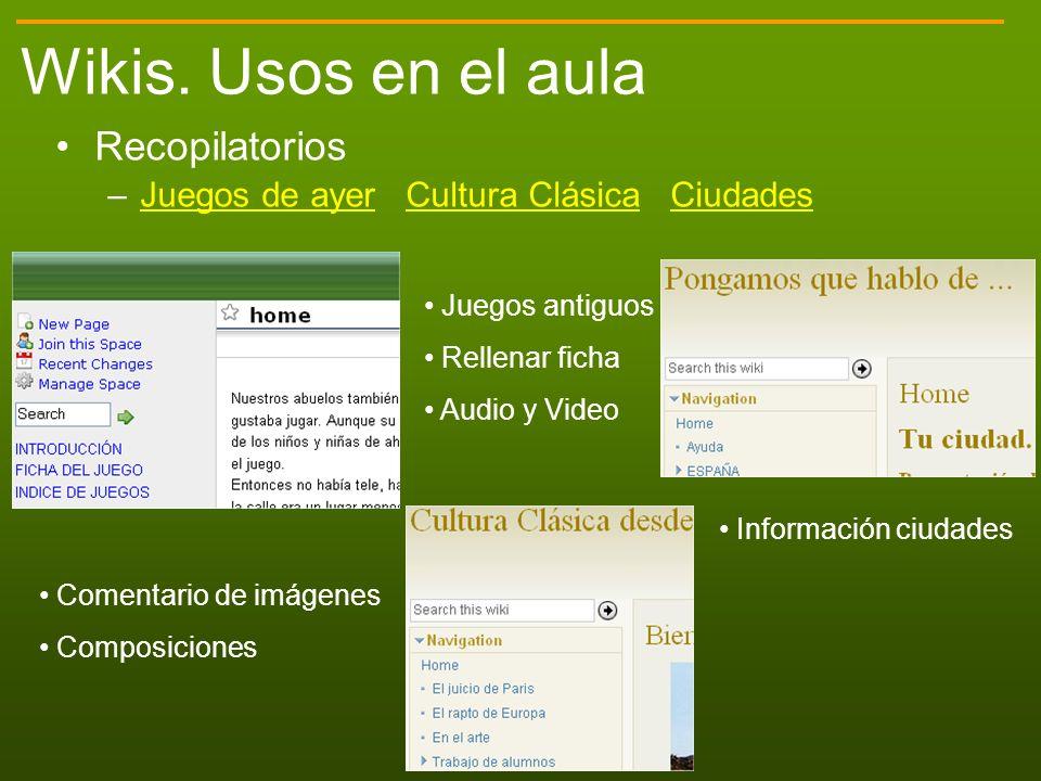 Wikis. Usos en el aula Recopilatorios –Juegos de ayer Cultura Clásica CiudadesJuegos de ayerCultura ClásicaCiudades Juegos antiguos Rellenar ficha Aud