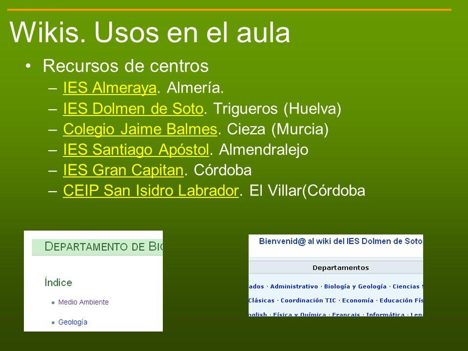 Wikis. Usos en el aula Recursos de centros –IES Almeraya. Almería.IES Almeraya –IES Dolmen de Soto. Trigueros (Huelva)IES Dolmen de Soto –Colegio Jaim