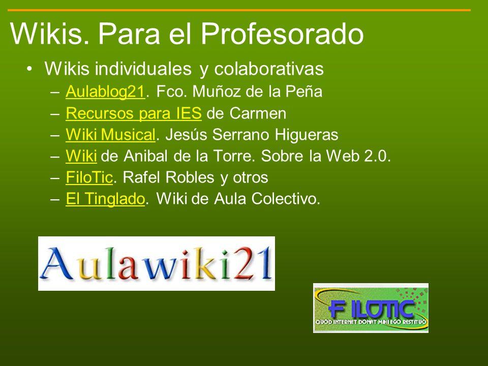 Wikis. Para el Profesorado Wikis individuales y colaborativas –Aulablog21. Fco. Muñoz de la PeñaAulablog21 –Recursos para IES de CarmenRecursos para I