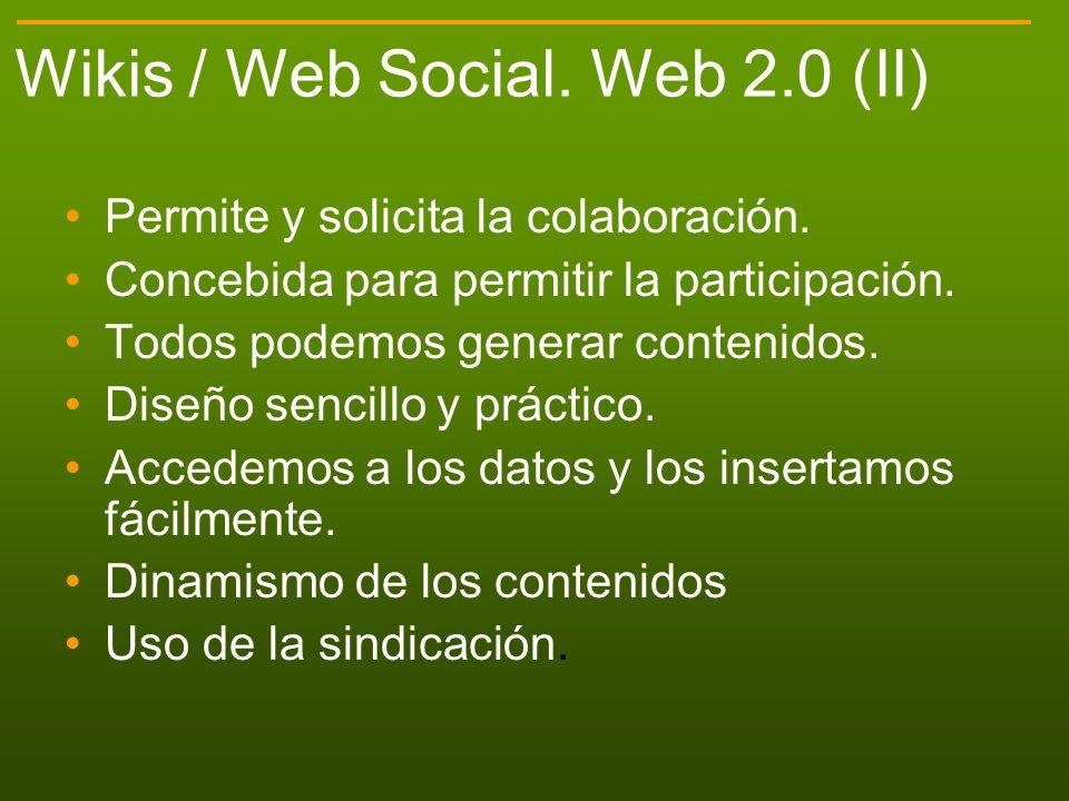 Permite y solicita la colaboración. Concebida para permitir la participación. Todos podemos generar contenidos. Diseño sencillo y práctico. Accedemos