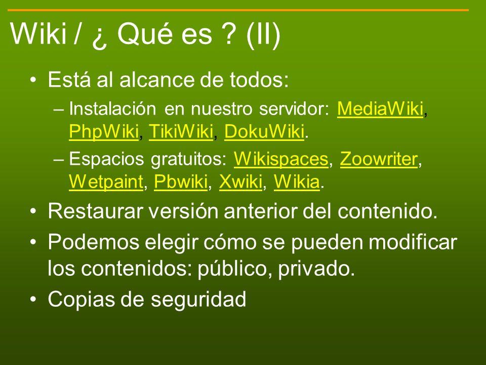 Está al alcance de todos: –Instalación en nuestro servidor: MediaWiki, PhpWiki, TikiWiki, DokuWiki.MediaWiki PhpWikiTikiWikiDokuWiki –Espacios gratuit