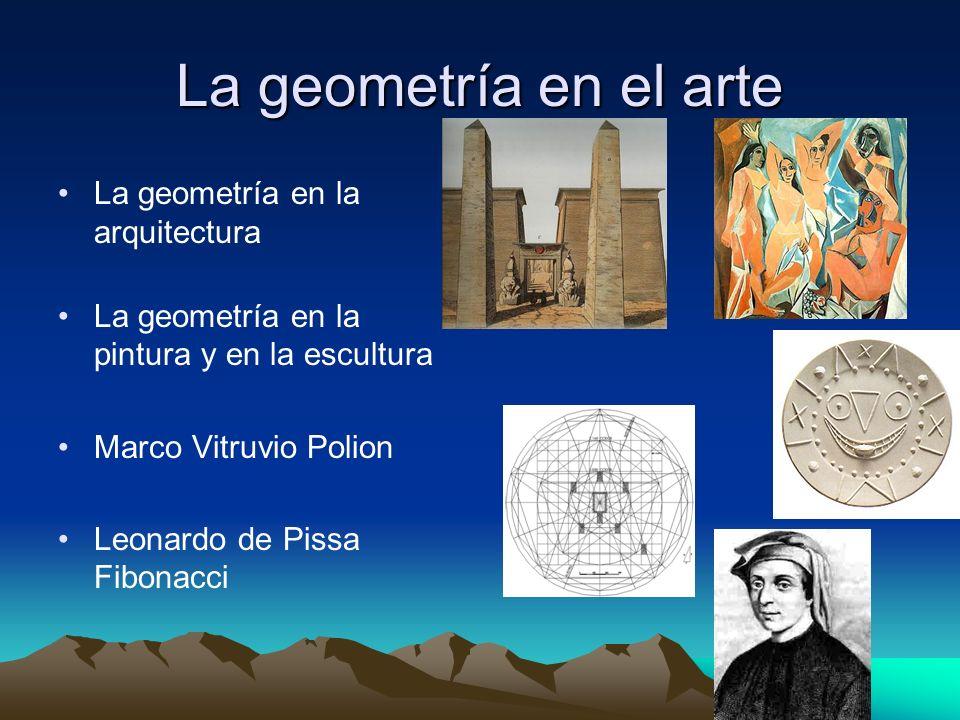 La geometría en el arte La geometría en la arquitectura La geometría en la pintura y en la escultura Marco Vitruvio Polion Leonardo de Pissa Fibonacci