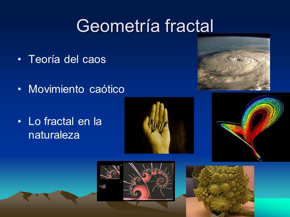 Geometría fractal Teoría del caos Movimiento caótico Lo fractal en la naturaleza