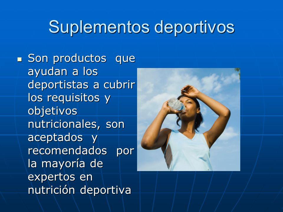 Suplementos deportivos Son productos que ayudan a los deportistas a cubrir los requisitos y objetivos nutricionales, son aceptados y recomendados por