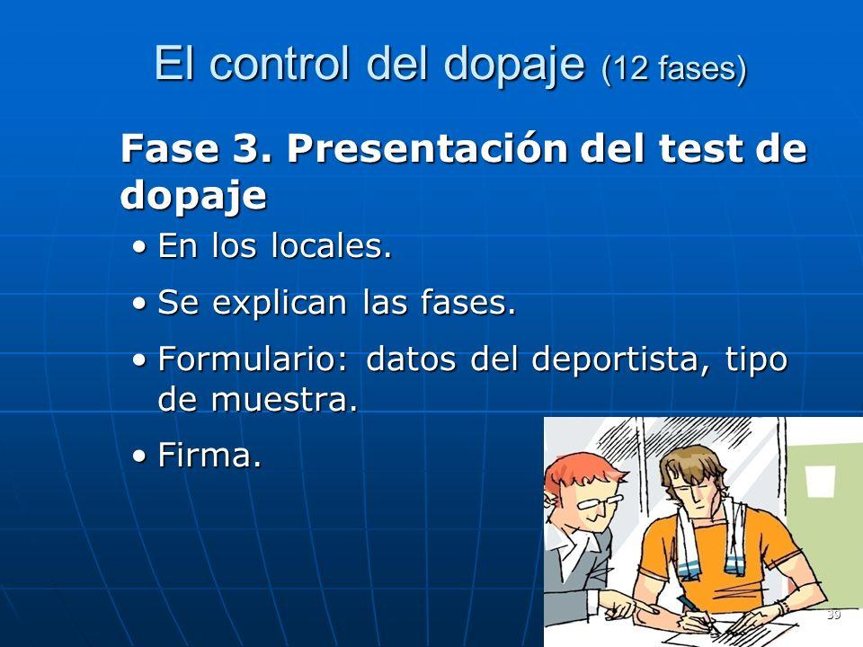 El control del dopaje (12 fases) El control del dopaje (12 fases) Fase 3. Presentación del test de dopaje En los locales.En los locales. Se explican l
