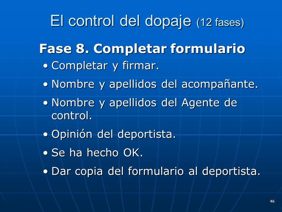 El control del dopaje (12 fases) El control del dopaje (12 fases) Fase 8. Completar formulario Completar y firmar.Completar y firmar. Nombre y apellid
