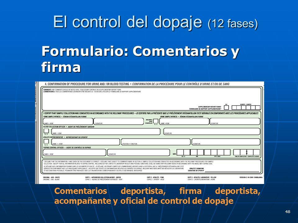 El control del dopaje (12 fases) El control del dopaje (12 fases) Formulario: Comentarios y firma 48 Comentarios deportista, firma deportista, acompañ