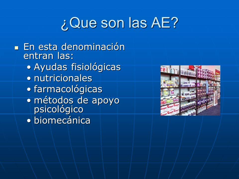 ¿Que son las AE? En esta denominación entran las: En esta denominación entran las: Ayudas fisiológicasAyudas fisiológicas nutricionalesnutricionales f